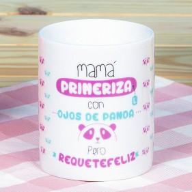 "TAZA ""MAMÁ PRIMERIZA CON OJOS DE PANDA, PERO REQUETEFELIZ"""