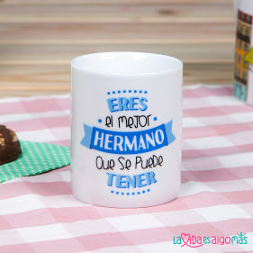 """TAZA """"EL MEJOR HERMANO QUE SE PUEDE TENER"""""""
